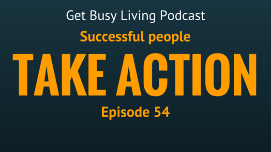 Successful people take action